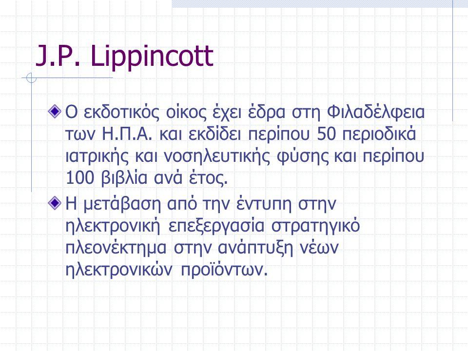 J.P. Lippincott Ο εκδοτικός οίκος έχει έδρα στη Φιλαδέλφεια των Η.Π.Α. και εκδίδει περίπου 50 περιοδικά ιατρικής και νοσηλευτικής φύσης και περίπου 10