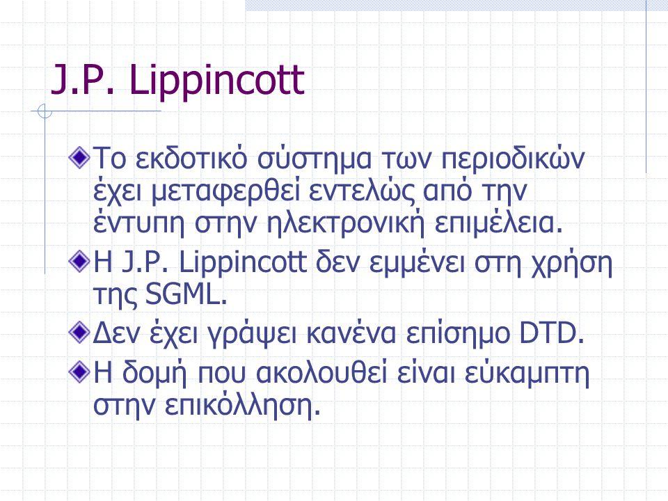 J.P. Lippincott Το εκδοτικό σύστημα των περιοδικών έχει μεταφερθεί εντελώς από την έντυπη στην ηλεκτρονική επιμέλεια. Η J.P. Lippincott δεν εμμένει στ