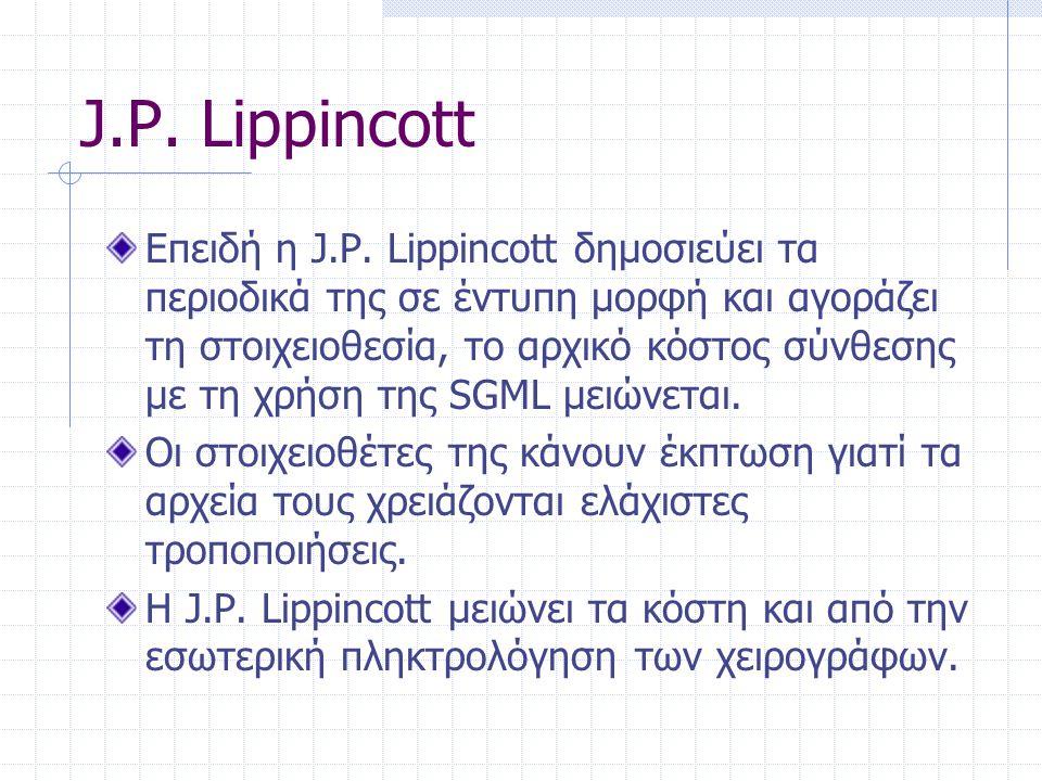 J.P. Lippincott Επειδή η J.P. Lippincott δημοσιεύει τα περιοδικά της σε έντυπη μορφή και αγοράζει τη στοιχειοθεσία, το αρχικό κόστος σύνθεσης με τη χρ