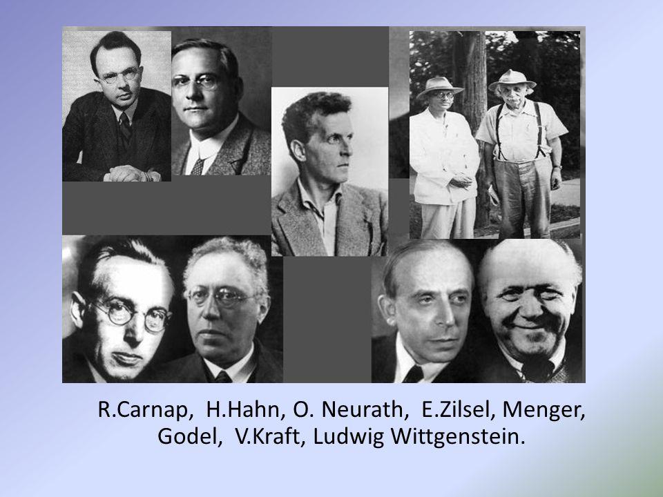 R.Carnap, H.Hahn, O. Neurath, E.Zilsel, Menger, Godel, V.Kraft, Ludwig Wittgenstein.