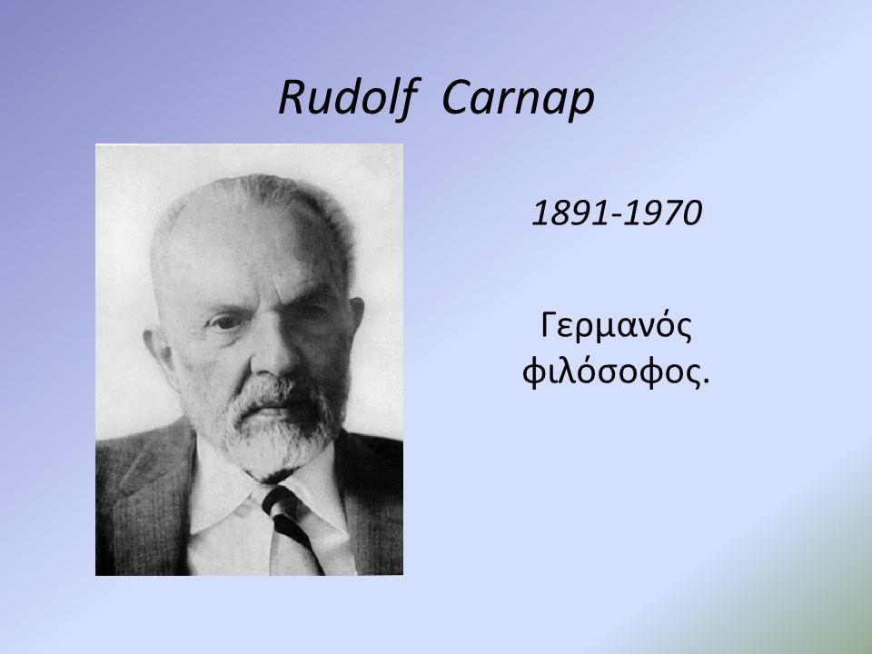 Rudolf Carnap 1891-1970 Γερμανός φιλόσοφος.