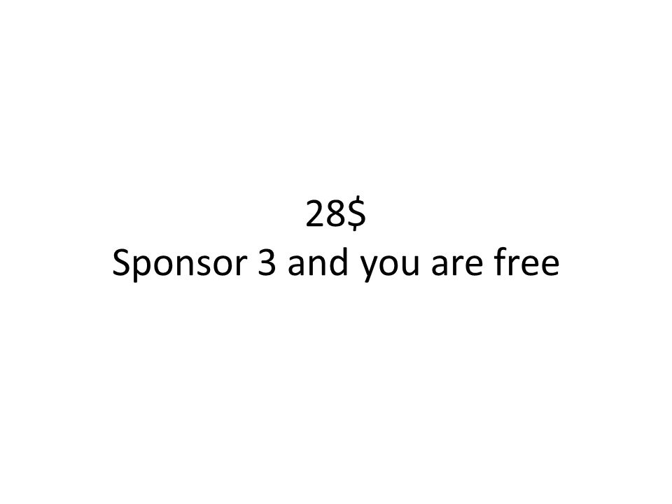 28$ Sponsor 3 and you are free
