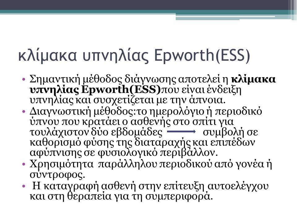 κλίμακα υπνηλίας Epworth(ESS) Σημαντική μέθοδος διάγνωσης αποτελεί η κλίμακα υπνηλίας Epworth(ESS)που είναι ένδειξη υπνηλίας και συσχετίζεται με την ά