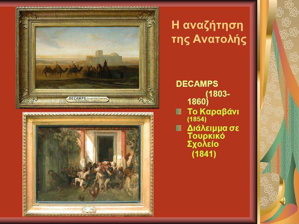 Η αναζήτηση της Ανατολής DECAMPS (1803- 1860) Το Καραβάνι (1854) Διάλειμμα σε Τουρκικό Σχολείο (1841)