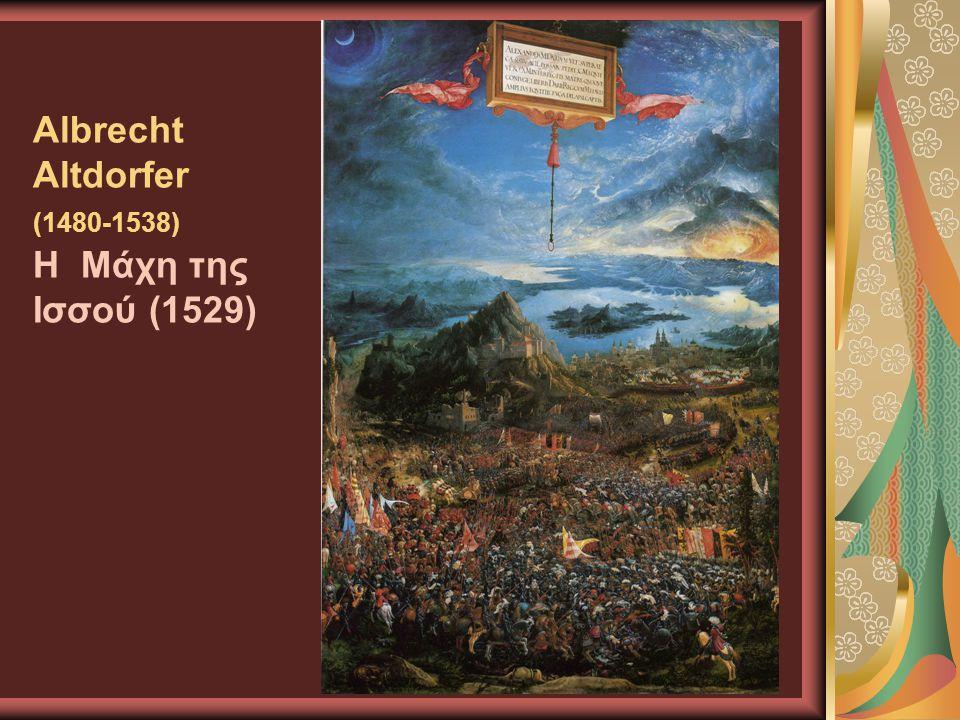 Albrecht Altdorfer (1480-1538) Η Μάχη της Ισσού (1529)