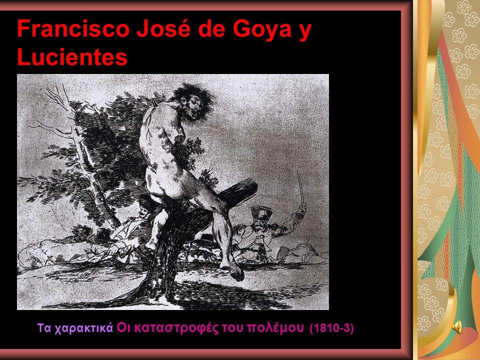 Francisco José de Goya y Lucientes Τα χαρακτικά Οι καταστροφές του πολέμου (1810-3)