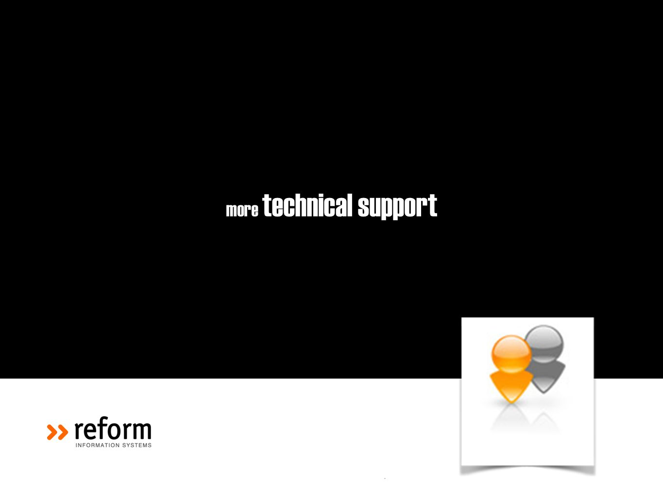 more technical support