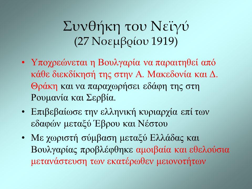 Συνθήκη του Νεϊγύ (27 Νοεμβρίου 1919) Υποχρεώνεται η Βουλγαρία να παραιτηθεί από κάθε διεκδίκησή της στην Α. Μακεδονία και Δ. Θράκη και να παραχωρήσει