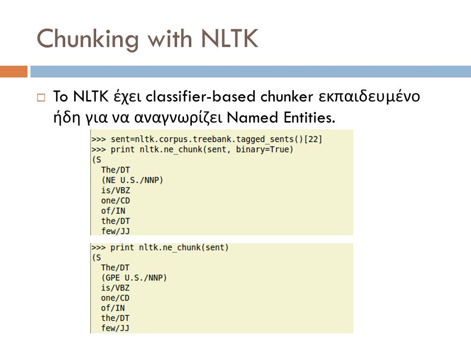 Chunking with NLTK  To NLTK έχει classifier-based chunker εκπαιδευμένο ήδη για να αναγνωρίζει Named Entities.