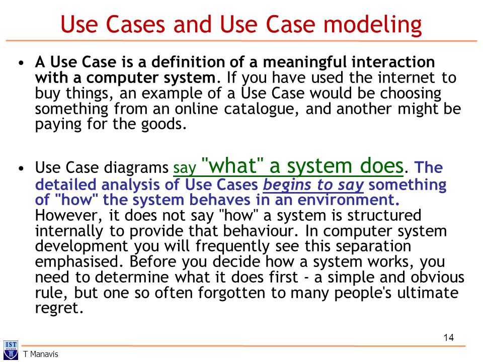 14 Use Cases and Use Case modeling A Use Case is a definition of a meaningful interaction with a computer system.