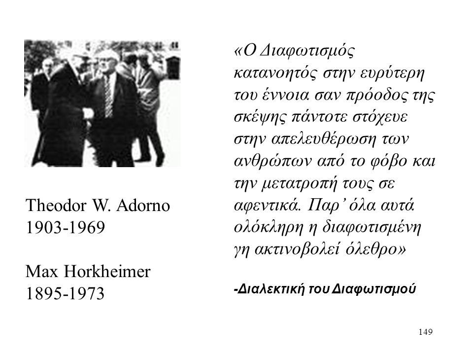 149 «Ο Διαφωτισμός κατανοητός στην ευρύτερη του έννοια σαν πρόοδος της σκέψης πάντοτε στόχευε στην απελευθέρωση των ανθρώπων από το φόβο και την μετατροπή τους σε αφεντικά.