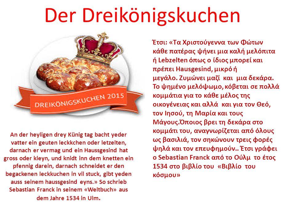 Der Dreikönigskuchen An der heyligen drey Künig tag bacht yeder vatter ein geuten leckkchen oder letzelten, darnach er vermag und ein Haussgesind hat