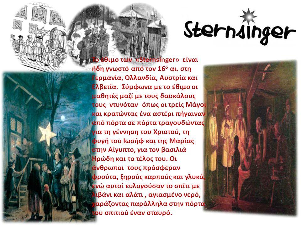 D I E S T E R N S I N G E R Στη σημερινή επoχή οι Sternsinger είναι κυρίως παιδιά που είναι ντυμένα σαν τους τρεις μάγους, κρατούν σαν οδηγό ένα αστέρι, πηγαίνουν από σπίτι σε σπίτι και τραγουδώντας ευλογούν το σπίτι με λιβάνι και αγιασμένο νερό.