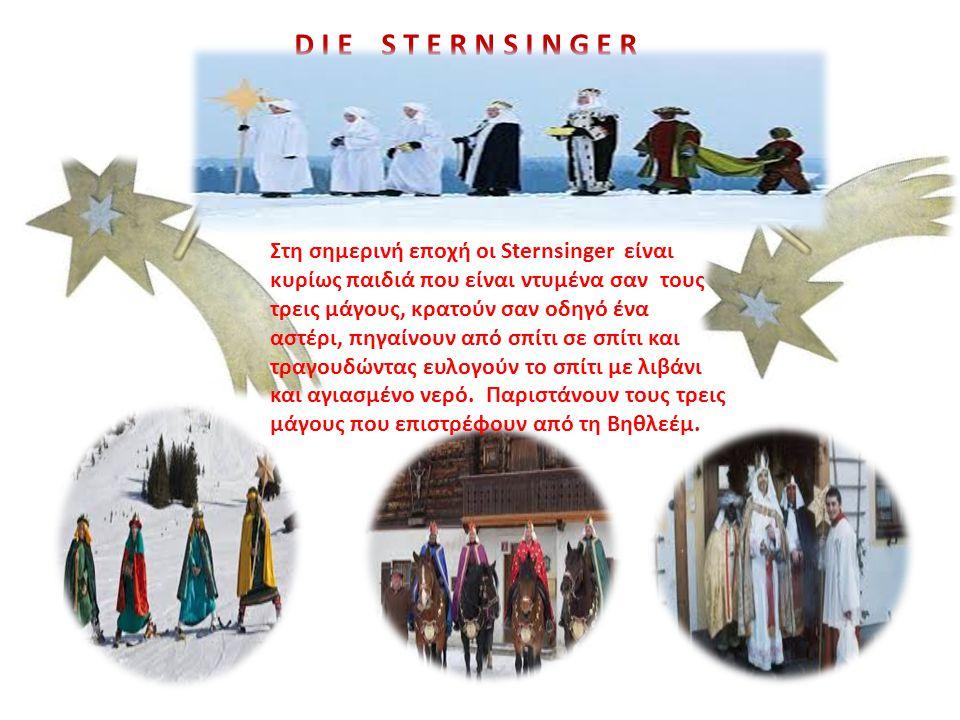 D I E S T E R N S I N G E R Στη σημερινή επoχή οι Sternsinger είναι κυρίως παιδιά που είναι ντυμένα σαν τους τρεις μάγους, κρατούν σαν οδηγό ένα αστέρ