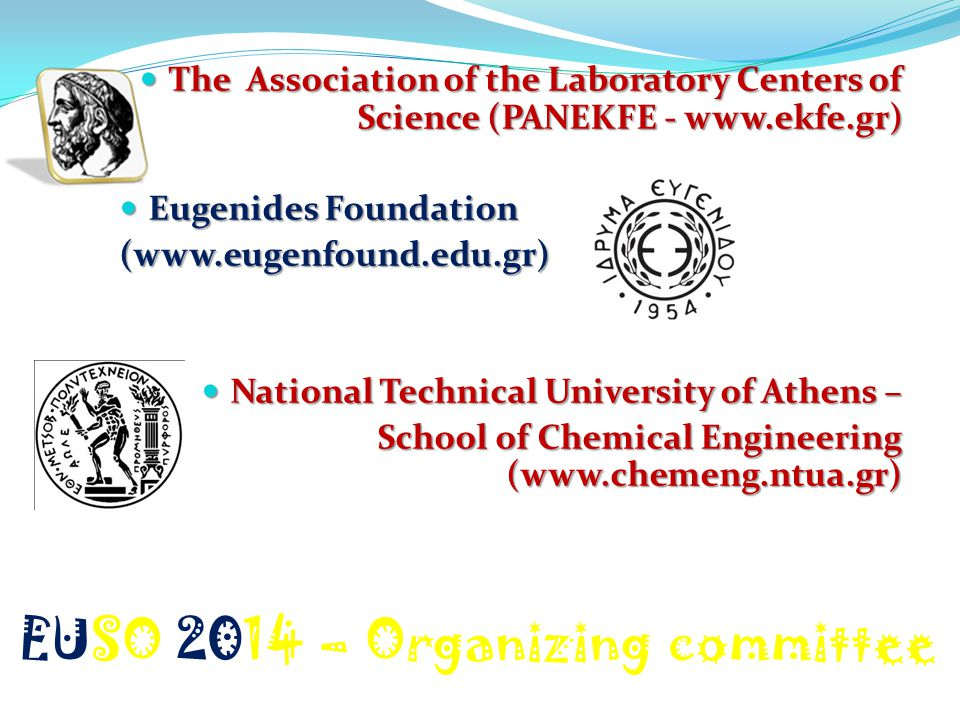 EUSO 2014 – Organizing committee The Association of the Laboratory Centers of Science (PANEKFE - www.ekfe.gr) The Association of the Laboratory Center
