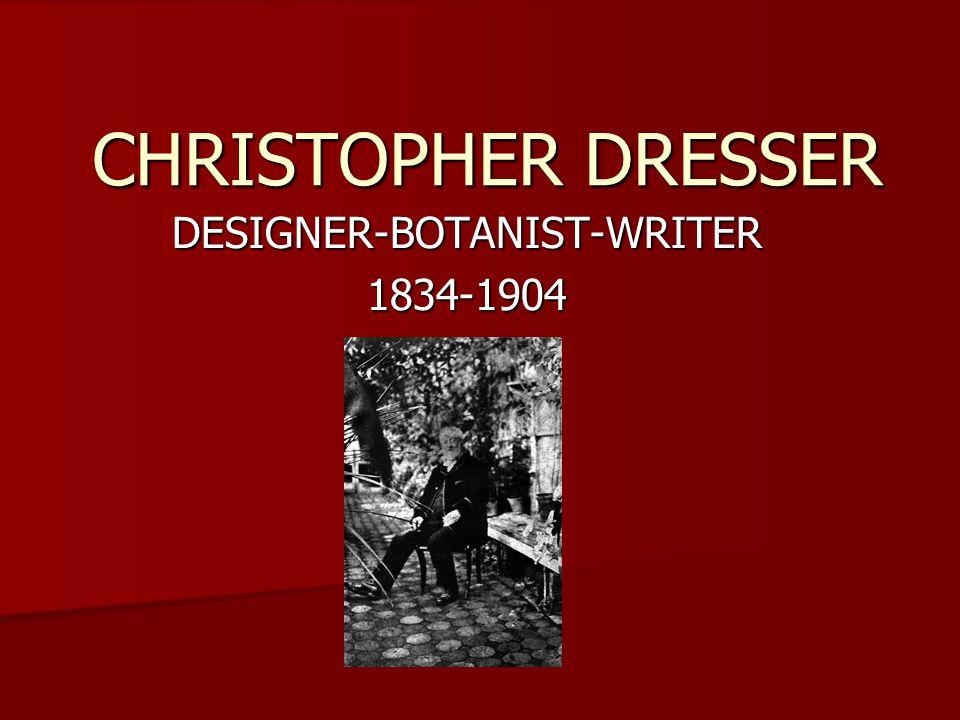 CHRISTOPHER DRESSER DESIGNER-BOTANIST-WRITER 1834-1904