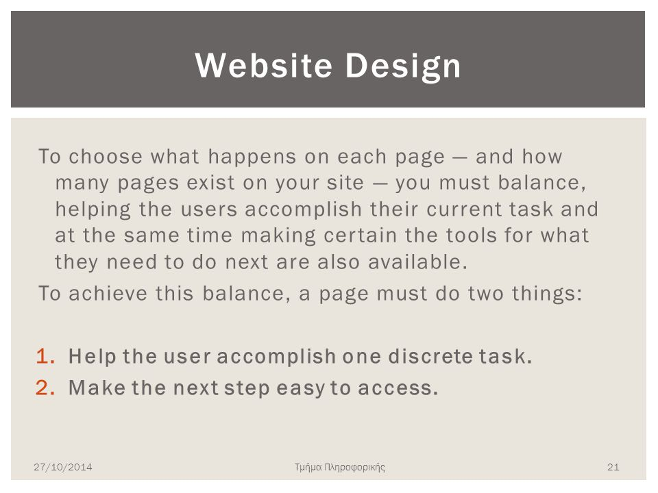 Τμήμα Πληροφορικής Website Design To choose what happens on each page — and how many pages exist on your site — you must balance, helping the users ac