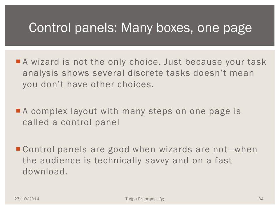 Τμήμα Πληροφορικής  A wizard is not the only choice. Just because your task analysis shows several discrete tasks doesn't mean you don't have other c