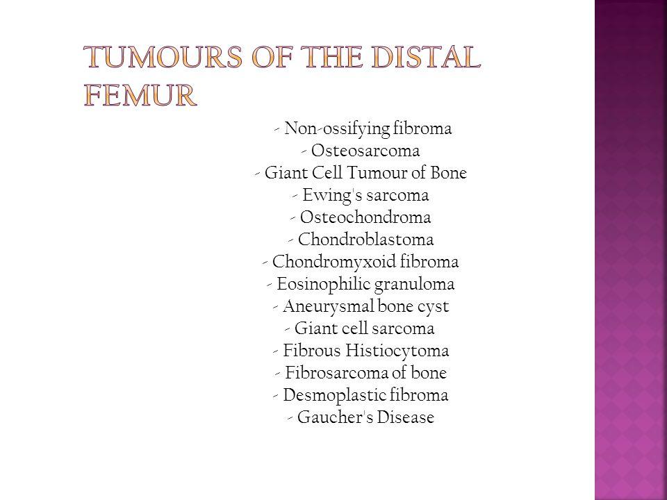 - Non-ossifying fibroma - Osteosarcoma - Giant Cell Tumour of Bone - Ewing's sarcoma - Osteochondroma - Chondroblastoma - Chondromyxoid fibroma - Eosi