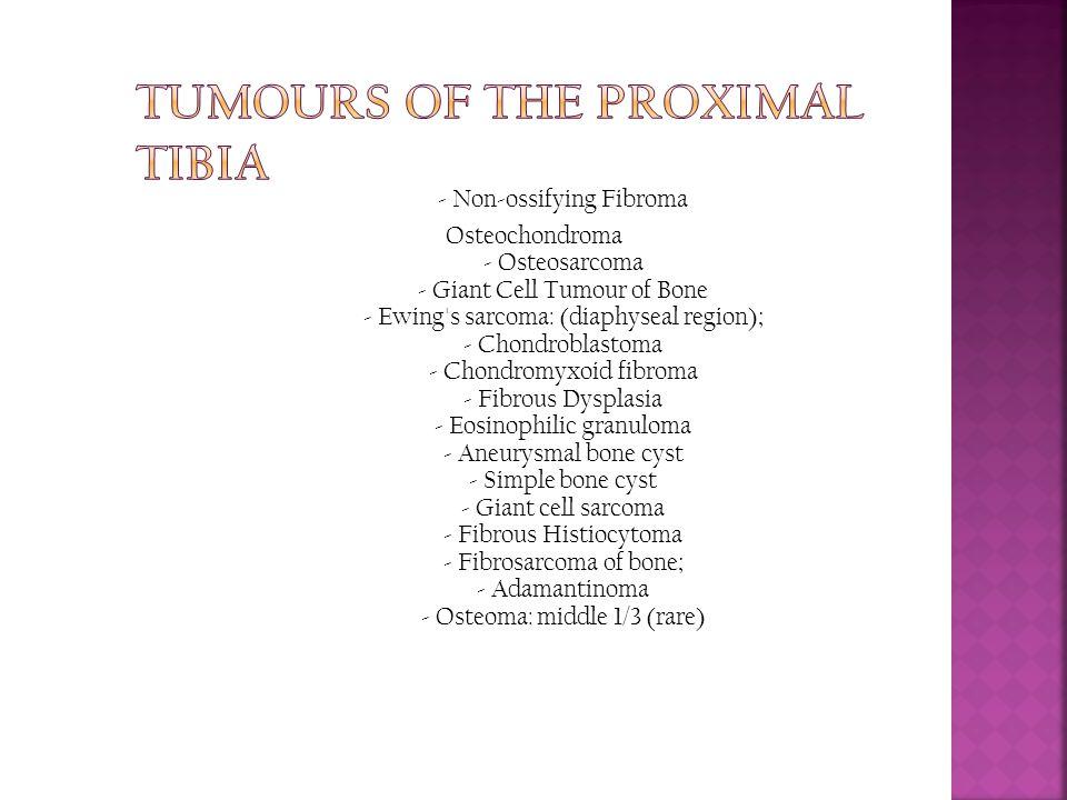 - Non-ossifying Fibroma Osteochondroma - Osteosarcoma - Giant Cell Tumour of Bone - Ewing's sarcoma: (diaphyseal region); - Chondroblastoma - Chondrom