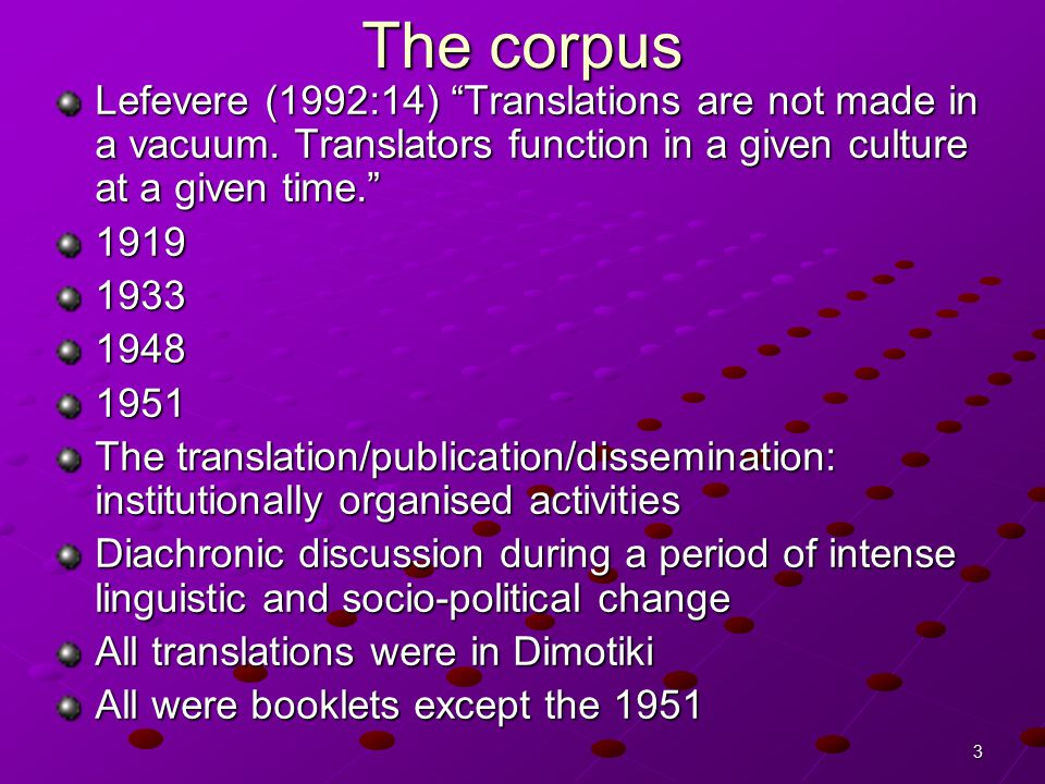 3 The corpus Lefevere (1992:14) Translations are not made in a vacuum.