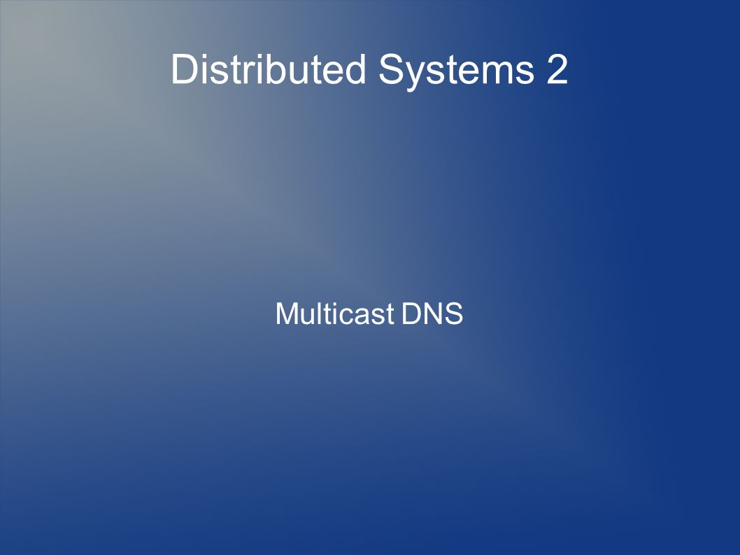 Distributed Systems 2 Multicast DNS