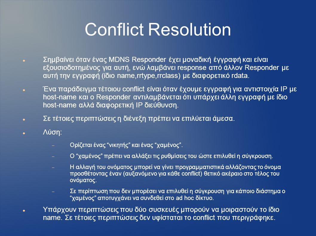 Conflict Resolution Σημβαίνει όταν ένας MDNS Responder έχει μοναδική έγγραφή και είναι εξουσιοδοτημένος για αυτή, ενώ λαμβάνει response από άλλον Responder με αυτή την εγγραφή (ίδιο name,rrtype,rrclass) με διαφορετικό rdata.