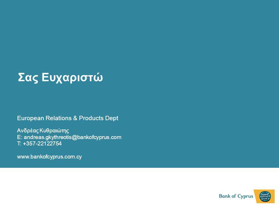 Ανδρέας Κυθραιώτης E: andreas.gkythreotis@bankofcyprus.com T: +357-22122754 www.bankofcyprus.com.cy Σας Ευχαριστώ European Relations & Products Dept