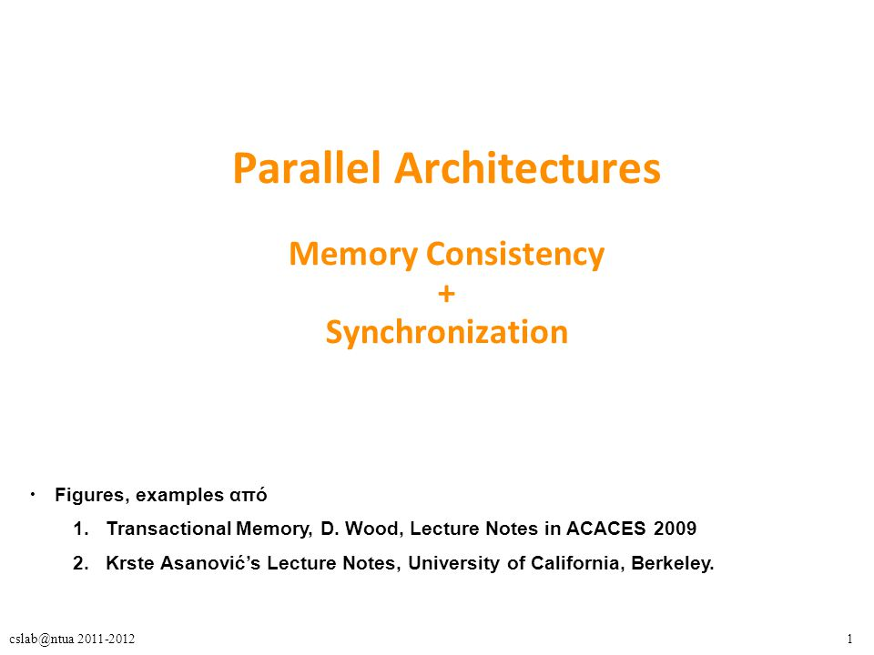1cslab@ntua 2011-2012 Parallel Architectures Memory Consistency + Synchronization Figures, examples από 1.Transactional Memory, D. Wood, Lecture Notes