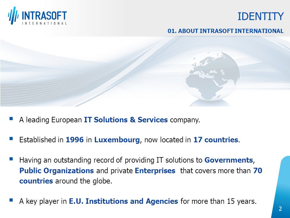 2  A leading European IT Solutions & Services company.  Established in 1996 in Luxembourg, now located in 17 countries.  Having an outstanding reco