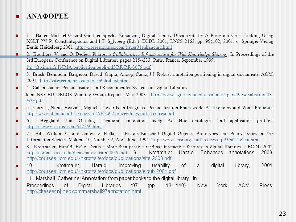 23 ΑΝΑΦΟΡΕΣ 1. Bauer, Michael G. and Gunther Specht: Enhancing Digital Library Documents by A Posteriori Cross Linking Using XSLT ??? P. Constantopoul