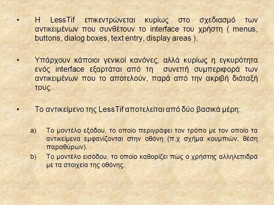 Η LessTif επικεντρώνεται κυρίως στο σχεδιασμό των αντικειμένων που συνθέτουν το interface του χρήστη ( menus, buttons, dialog boxes, text entry, display areas ).