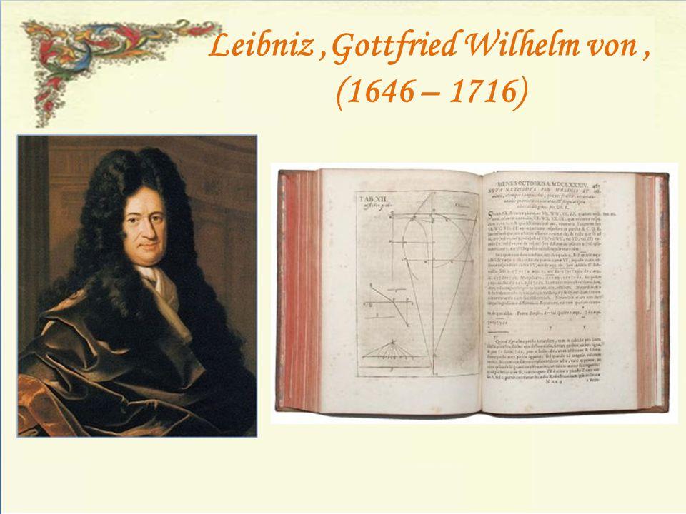 Leibniz,Gottfried Wilhelm von, (1646 – 1716)