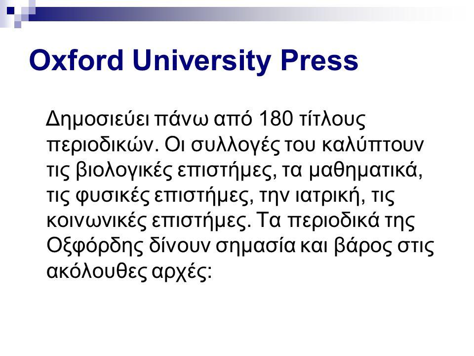 Oxford University Press Δημοσιεύει πάνω από 180 τίτλους περιοδικών. Οι συλλογές του καλύπτουν τις βιολογικές επιστήμες, τα μαθηματικά, τις φυσικές επι