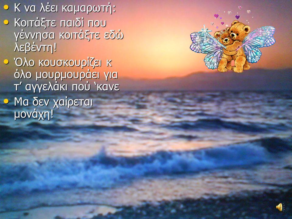 Να βλέπω όνειρα γλυκά Να βλέπω όνειρα γλυκά Όνειρα μελωδικά με την φωνή της μανουλίτσας Όνειρα μελωδικά με την φωνή της μανουλίτσας Να ψιθυρίζει αργά
