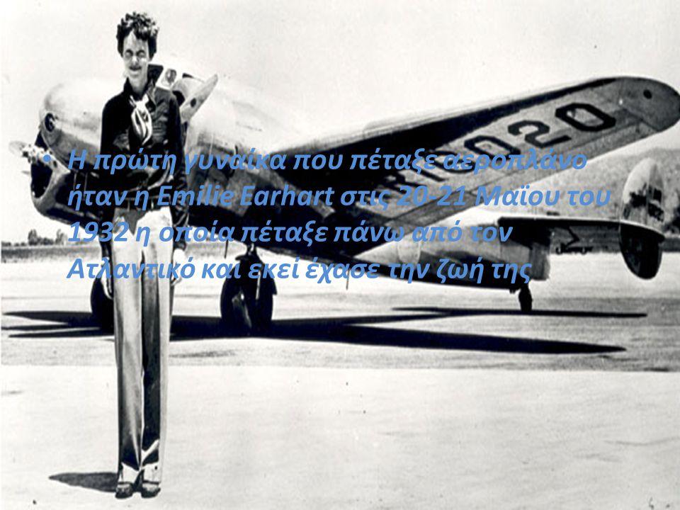 Η πρώτη γυναίκα που πέταξε αεροπλάνο ήταν η Emilie Earhart στις 20-21 Μαϊου του 1932 η οποία πέταξε πάνω από τον Ατλαντικό και εκεί έχασε την ζωή της