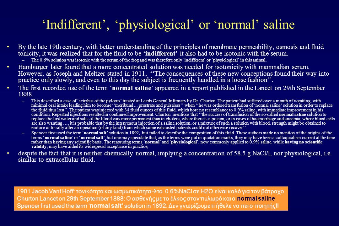 'Indifferent', 'physiological' or 'normal' saline By the late 19th century, with better understanding of the principles of membrane permeability, osmo