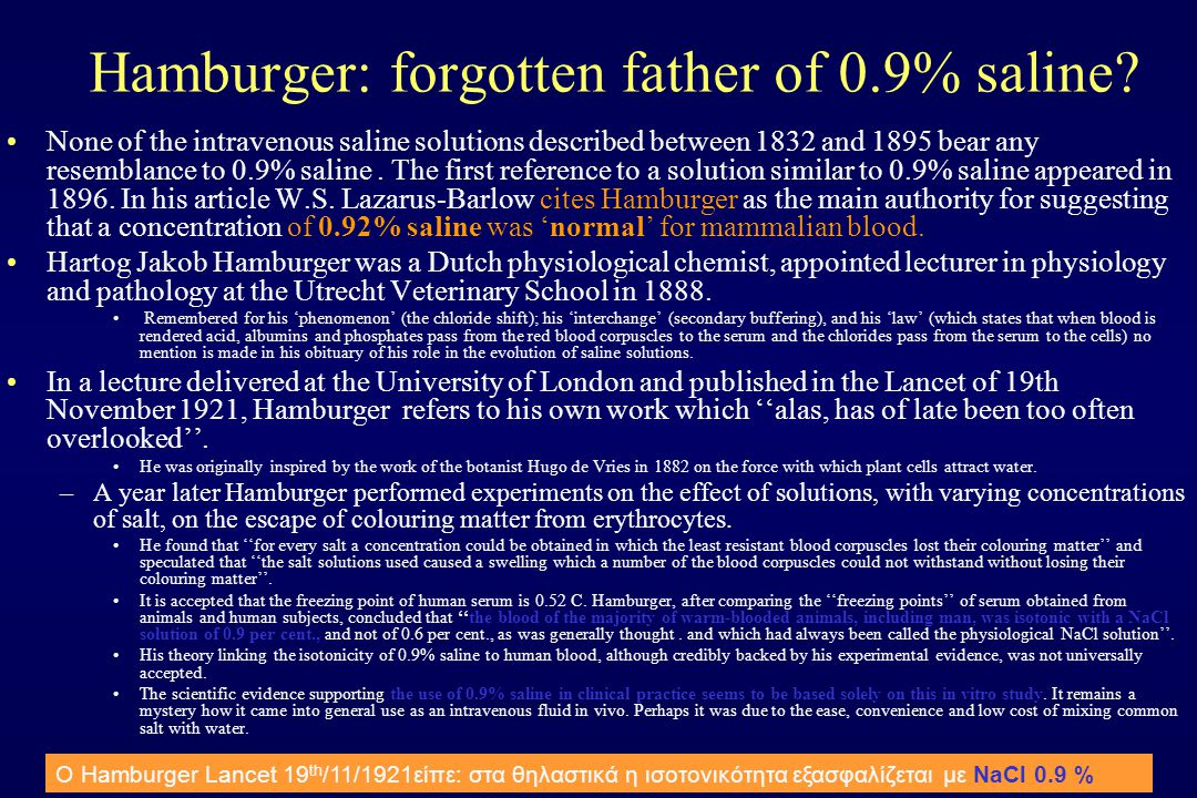 Hamburger: forgotten father of 0.9% saline? None of the intravenous saline solutions described between 1832 and 1895 bear any resemblance to 0.9% sali