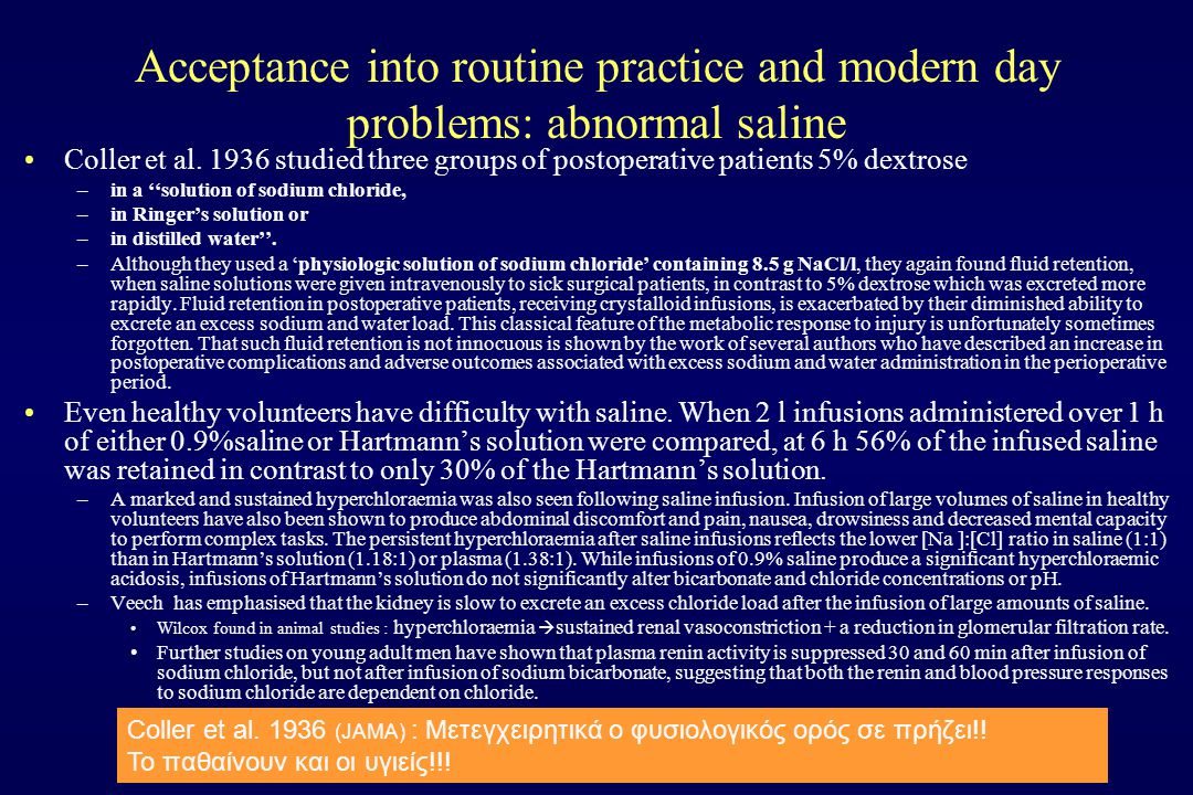 Acceptance into routine practice and modern day problems: abnormal saline Coller et al. 1936 studied three groups of postoperative patients 5% dextros