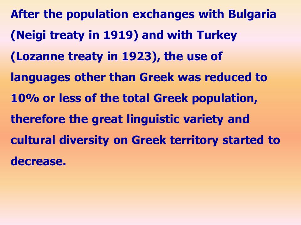 After the population exchanges with Bulgaria (Neigi treaty in 1919) and with Turkey (Lozanne treaty in 1923), the use of languages other than Greek wa
