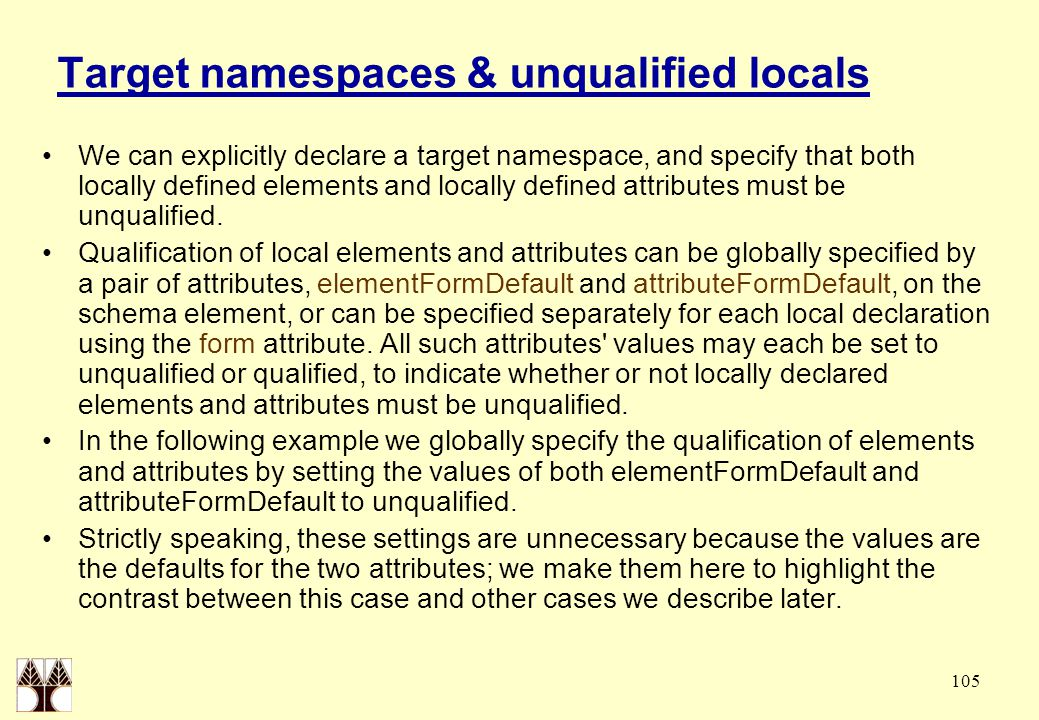 105 Target namespaces & unqualified locals We can explicitly declare a target namespace, and specify that both locally defined elements and locally de