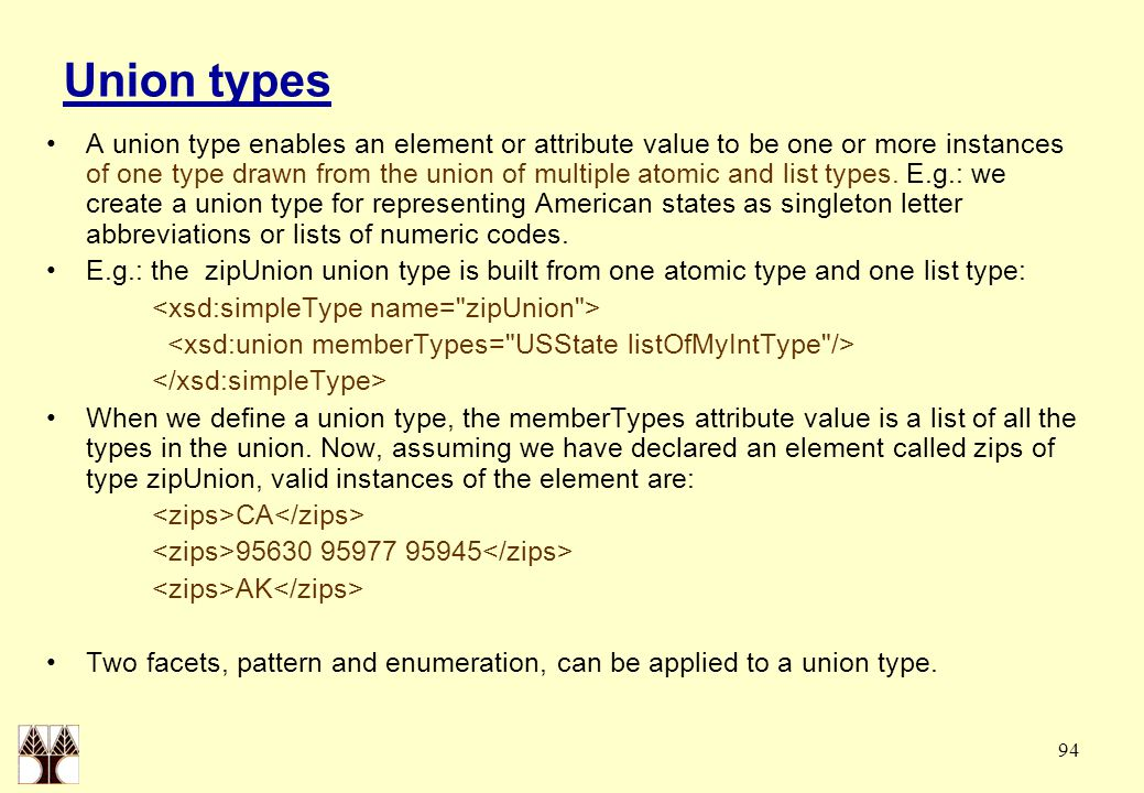 94 Union types A union type enables an element or attribute value to be one or more instances of one type drawn from the union of multiple atomic and