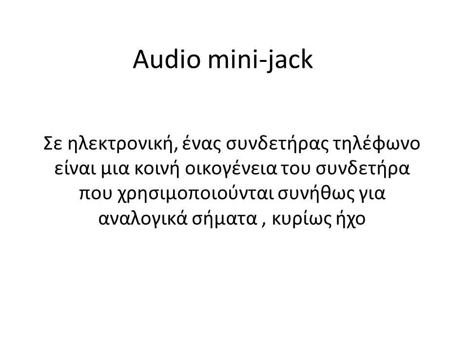 Audio mini-jack Σε ηλεκτρονική, ένας συνδετήρας τηλέφωνο είναι μια κοινή οικογένεια του συνδετήρα που χρησιμοποιούνται συνήθως για αναλογικά σήματα, κυρίως ήχο