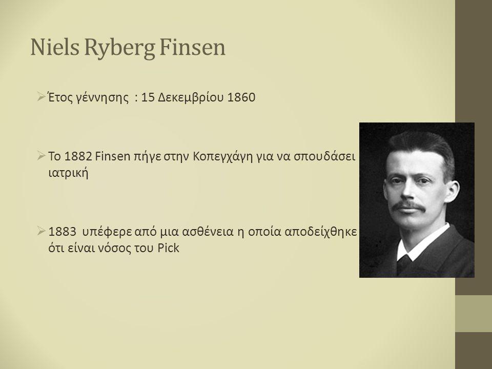 Niels Ryberg Finsen  Έτος γέννησης : 15 Δεκεμβρίου 1860  Το 1882 Finsen πήγε στην Κοπεγχάγη για να σπουδάσει ιατρική  1883 υπέφερε από μια ασθένεια η οποία αποδείχθηκε ότι είναι νόσος του Pick