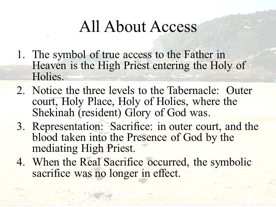 All About Access 1.The symbol of true access to the Father in Heaven is the High Priest entering the Holy of Holies.