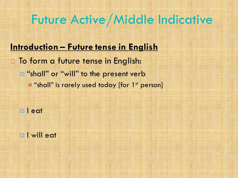 "Future Active/Middle Indicative Introduction – Future tense in English  To form a future tense in English:  ""shall"" or ""will"" to the present verb ""s"