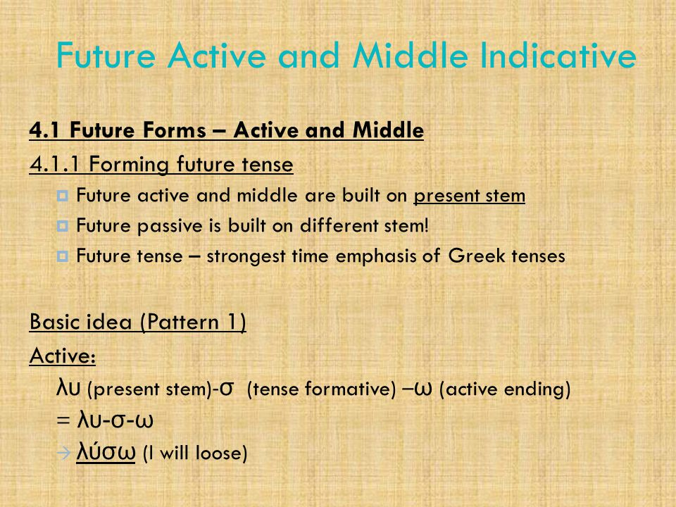 Future Active and Middle Indicative 4.1 Future Forms – Active and Middle 4.1.1 Forming future tense  Future active and middle are built on present st