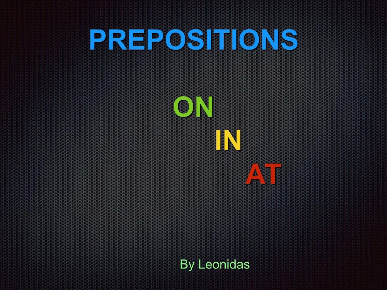 PREPOSITIONS ΟΝ ΙΝ ΑΤ By Leonidas