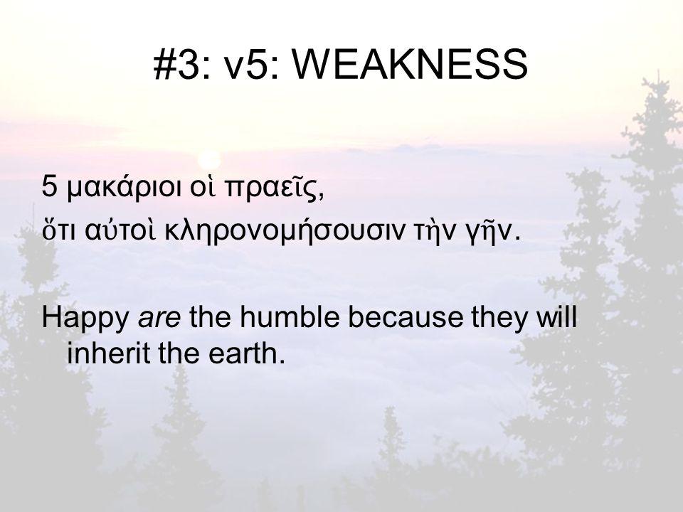#3: v5: WEAKNESS 5 μακάριοι ο ἱ πραε ῖ ς, ὅ τι α ὐ το ὶ κληρονομήσουσιν τ ὴ ν γ ῆ ν.