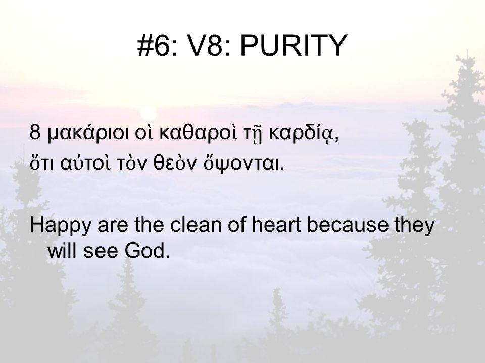 #6: V8: PURITY 8 μακάριοι ο ἱ καθαρο ὶ τ ῇ καρδί ᾳ, ὅ τι α ὐ το ὶ τ ὸ ν θε ὸ ν ὄ ψονται.